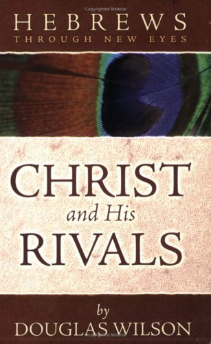 Hebrews Through New Eyes: Christ and His Rivals