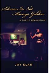 Silence Is Not Always Golden: A Poetic Revolution Kindle Edition