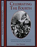 Celebrating the Fourth: Independence Day and the Rites of Nationalism in the Early Republic