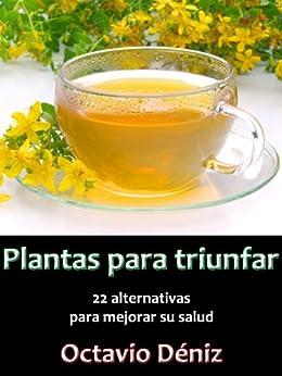 Plantas para triunfar. 22 alternativas para mejorar su salud (Spanish Edition) by [Deniz, Octavio]