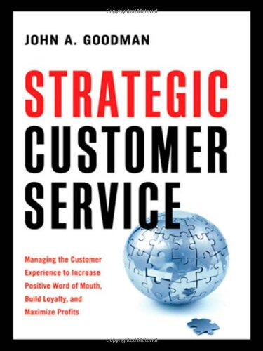 Strategic Customer Service: Managing the Customer Experience to Increase Positive Word of Mouth, Build Loyalty, and Maximize Profits (Agency/Distributed)