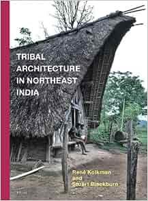 Tribal Architecture in Northeast India: Rene Kolkman