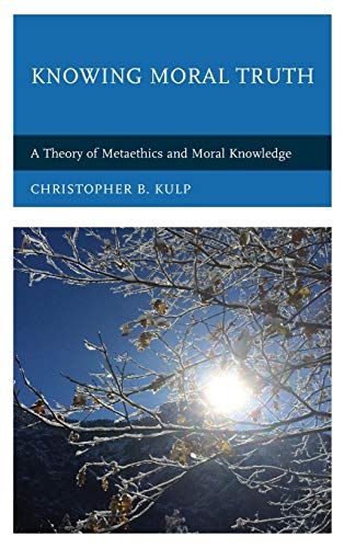 Knowing Moral Truth: A Theory of Metaethics and Moral Knowledge
