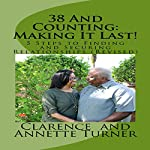 38 and Counting: Making It Last!: 5 Key Steps to Finding and Securing Relationships | Clarence E. Turner,Annette P. Turner