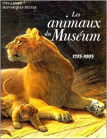 Livres audio gratuits pour les lecteurs mp3 à télécharger Les animaux du Muséum : 1793-1993 PDF FB2 by Petter,Yves Laissus