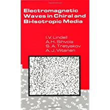 Electromagnetic Waves in Chiral and Bi-Isotropic Media (Artech House Antenna Library)