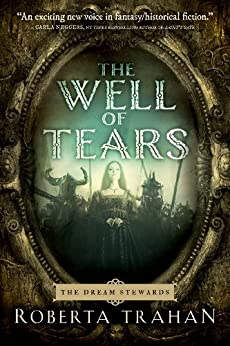 The Well of Tears (The Dream Stewards Book 1) by [Trahan, Roberta]
