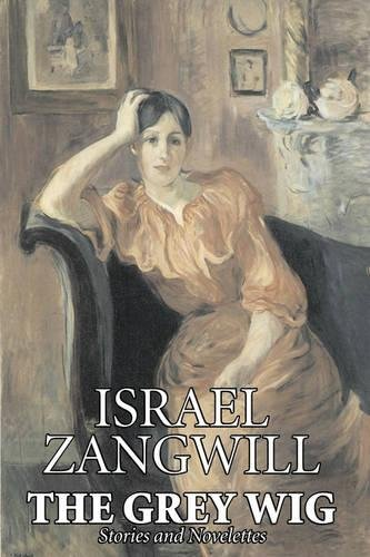 The Grey Wig by Israel Zangwill, Fiction, Classics, Literary pdf epub