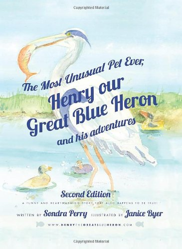 Download The Most Unusual Pet Ever, Henry our Great Blue Heron and his adventures 2nd Edition pdf