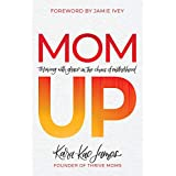 Mom Up: Thriving with Grace in the Chaos of Motherhood