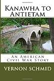 Kanawha to Antietam, Vernon Schmid, 1490340513