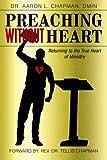 Preaching Without Heart, Aaron L. Chapman Dmin, 1449790593