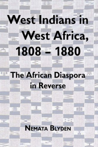West Indians in West Africa, 1808-1880: The African Diaspora in Reverse (Rochester Studies in African History and the Diaspora)