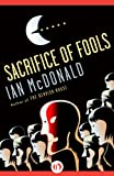 Front cover for the book Sacrifice of Fools by Ian McDonald
