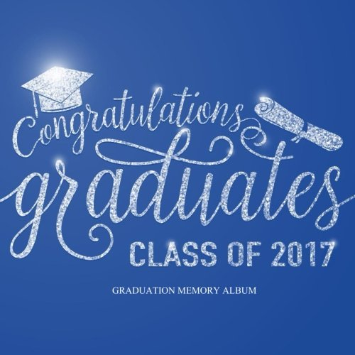 Congratulations Graduates!: Class of 2017 Graduation Memory Album Blue and White Graduation Party Supplies in All departments Graduation Party ... and Red Blue Gold White in Party Supplies PDF