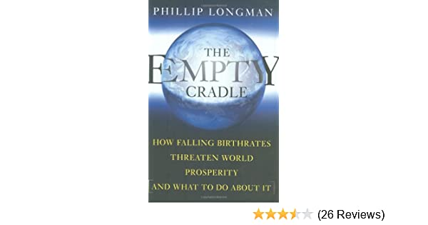 The Empty Cradle How Falling Birthrates Threaten World Prosperity