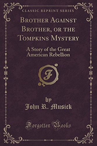 Brother Against Brother, or the Tompkins Mystery: A Story of the Great American Rebellion (Classic Reprint)
