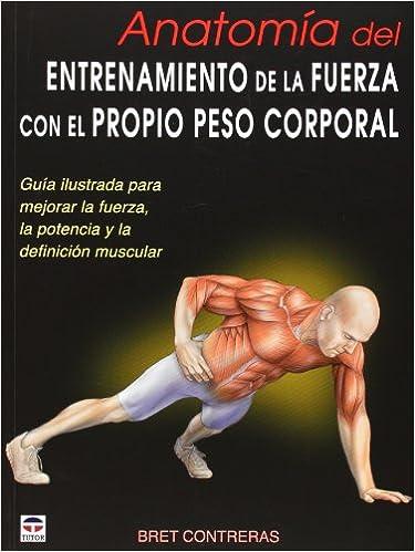 Anatomía del entrenamiento de la fuerza con el propio peso corporal: Guía ilustrada para mejorar la fuerza, la potencia y la definición muscular: BRET ...