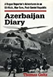 Azerbaijan Diary: A Rogue Reporters Adventures in an Oil-rich, War-torn, Post-Soviet Republic by Goltz, Thomas New Edition (1999)