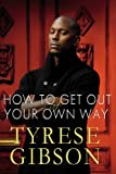 Tyrese Gibson'sHow to Get Out of Your Own Way [Hardcover]2011