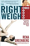 The Right Weigh: Six Steps to Permanent Weight Loss Used by More Than 100,000 People by Rena Greenberg (2005-12-01)