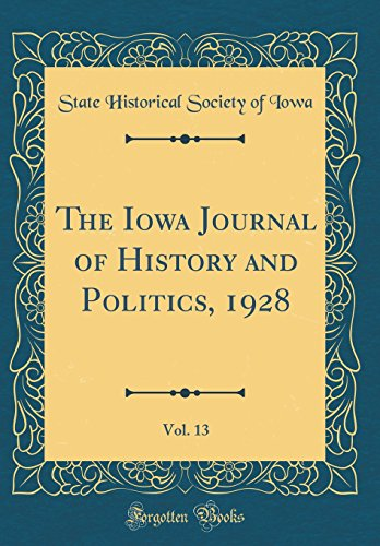 The Iowa Journal of History and Politics, 1928, Vol. 13 (Classic Reprint) ()