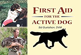 First Aid for the Active Dog by [Gustafson DVM, Sid]