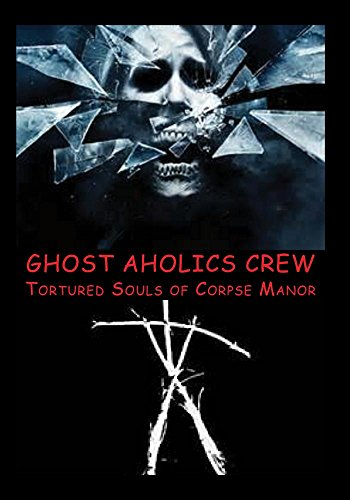 ''Tortured Souls of Corpse Manor'' by Devil Dog Film & Movie Productions