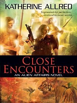 Close Encounters: An Alien Affairs Novel, Book 1 (Alien Affairs Novels) by [Allred, Katherine]