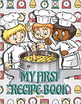 My First Recipe Book for kids: Blank with sections to write in (journal cookbook)