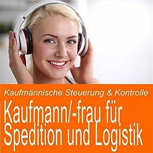 Kaufmännische Steuerung & Kontrolle für Kaufmann / Kauffrau für Spedition und Logistik Hörbuch
