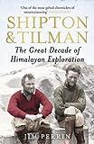 Shipton & Tilman: The Great Decade of Himalayan Exploration