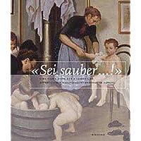 """""""Sei Sauber!"""": Eine europäische Kulturgeschichte der Hygiene"""