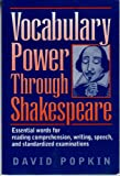Vocabulary Power Through Shakespeare : Essential Words for Reading Comprehension, Writing, Speech, and Standardized Examinations, Popkin, David, 0929166035
