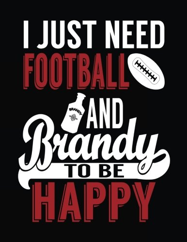I Just Need Football And Brandy To Be Happy: Football Journal, Blank Lined Journal Notebook, 8.5 x 11 (Journals To Write In) - Foot Brandy