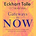 Gateways to Now  Audiobook by Eckhart Tolle Narrated by Eckhart Tolle