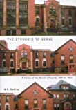 The Struggle to Serve : A History of the Moncton Hospital, 1895 to 1953, Godfrey, William G., 0773525122