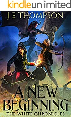 A New Beginning: A Fantasy Adventure (The White Chronicles Book 1)