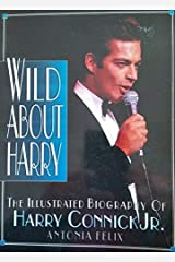Wild About Harry: The Illustrated Biography of Harry Connick Jr Paperback