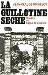 La guillotine sèche : Histoire du bagne de Cayenne (Guyane) par Michelot