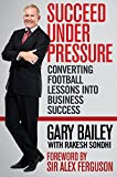 img - for Succeed Under Pressure: Converting Football Lessons into Business Success book / textbook / text book