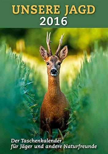Taschenkalender Unsere Jagd 2016: Mit Kompakt-Infos zur Jagdpraxis, wichtigen Adressen und viel Platz für eigene Notizen