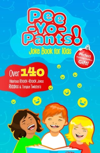 Pee-Yo-Pants Joke Book for Kids: Over 140 Hilarious Knock-Knock Jokes, Riddles and Tongue Twisters (Perfect Stocking Stuffers Gift) cover