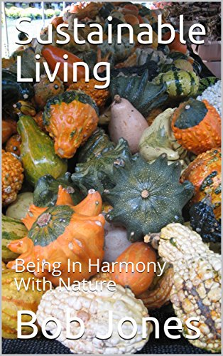 Sustainable Living: Being In Harmony With Nature by [Jones, Bob]