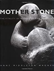 Mother Stone: The Vitality of Modern British Sculpture (Studies in British Art)