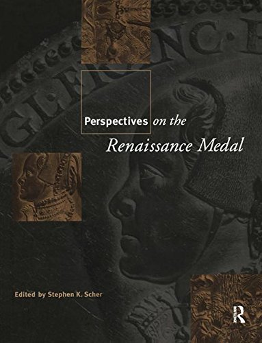 Perspectives On The Renaissance Medal: Portrait Medals Of The Renaissance (Garland Studies In The Renaissance)