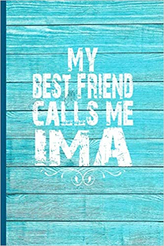 MY BEST FRIEND CALLS ME IMA 6x9 Lined Journal Great Mothers Day Or Birthday Gift For Ima Jewish Mom BFF PRESS 9781092881623 Books