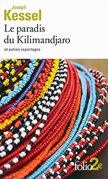 Le paradis du Kilimandjaro et autres reportages par Kessel