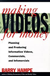 Making Videos for Money: Planning & Producing Information Videos, Commercials, and Infomercials