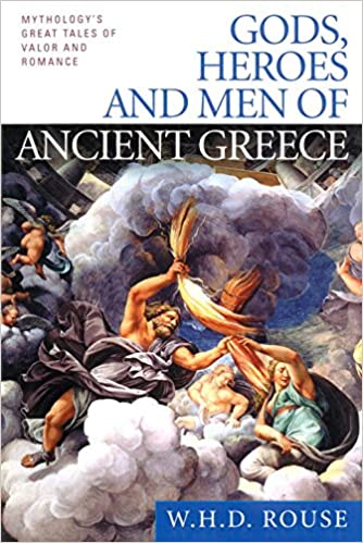 Gods, Heroes and Men of Ancient Greece: Mythology's Great Tales of ...